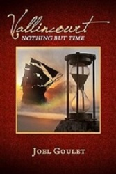 Vallincourt: Nothing But Time--is Joel Goulet's eighth novel